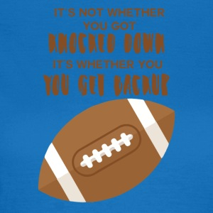 Football: It's not wether you got knocked out. - Women's T-Shirt