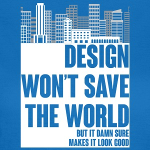 Architect / Architecture: Design won't save the - Women's T-Shirt