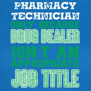Pharmazie / Apotheker: Pharmacy Technician - Only - Frauen T-Shirt