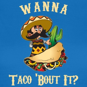 Taco Funny Wanna Taco About It - Women's T-Shirt