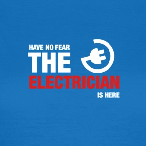 Have No Fear The Electrician Is Here - Women's T-Shirt