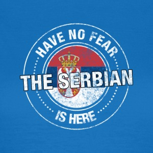 Have No Fear The Serbian Is Here - Women's T-Shirt
