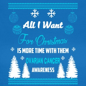 Ovarian Cancer Awareness! All I Want For Christmas - Women's T-Shirt