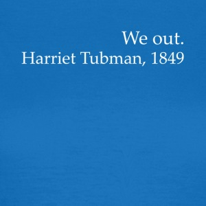 Wir Out Harriet Tubman Black History - Frauen T-Shirt