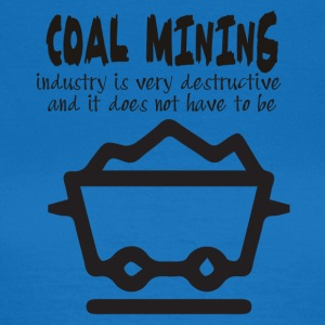 Mining: Coal mining industry is very destructive - Women's T-Shirt