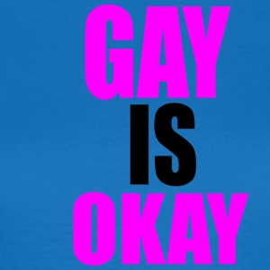 Gay is okay - Frauen T-Shirt