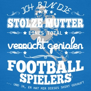 Football Spieler - Stolze Mutter - Frauen T-Shirt