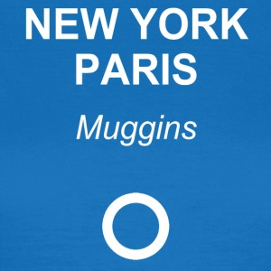 New York, Paris, Muggins! - Frauen T-Shirt