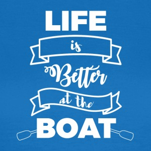 Segeln: Life is better at the boat - Frauen T-Shirt