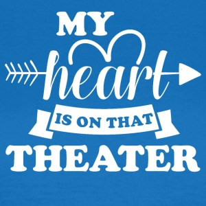 My heart is in the theater - Women's T-Shirt