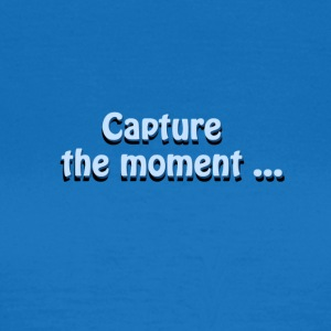 capture the moment photographer`s slogan - Women's T-Shirt