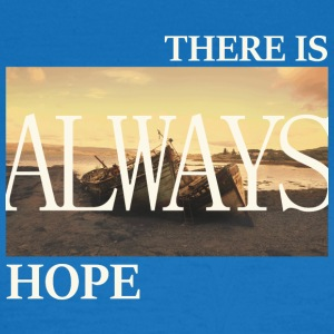 There Is Always Hope - Frauen T-Shirt