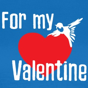 For my valentine - Frauen T-Shirt