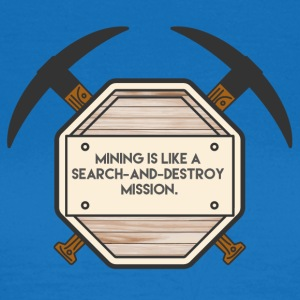 Mining: Mining is like a search-and-destroy - Women's T-Shirt
