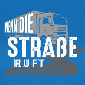 Truck driver - If the road I ruft..muss los - Women's T-Shirt