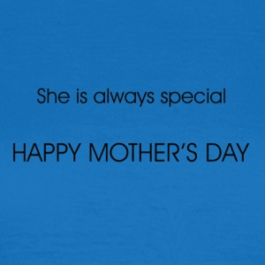 Happy mother's day , SHE IS ALWAYS SPECIAL - Women's T-Shirt