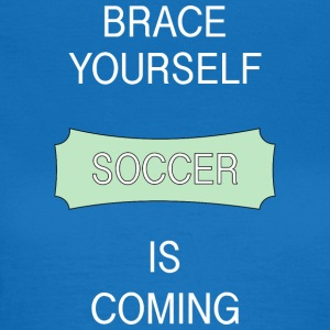 Brace Yourself Soccer Is Coming - Fotball skjorte - T-skjorte for kvinner