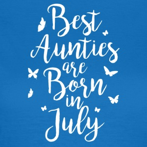Best Aunties are born in July - Frauen T-Shirt