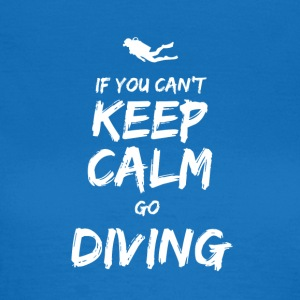 IF YOU CAN NOT KEEP CALM GO DIVING - Women's T-Shirt