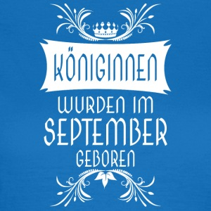Königinnen September - Frauen T-Shirt