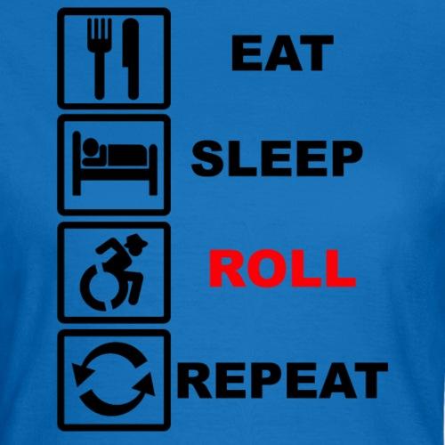 >Eten, slapen, rollen met rolstoel en herhalen 002 - Vrouwen T-shirt