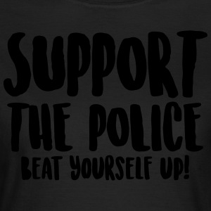 Support the police - Beat yourself up! - Women's T-Shirt