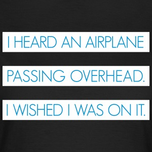 I heard an airplane passing overhead - Women's T-Shirt