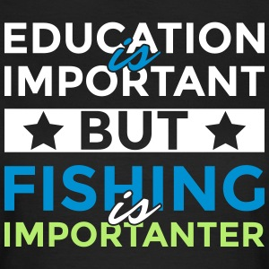 Education is important but fishing is importanter - Frauen T-Shirt