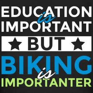 Education is important but biking is importanter - Frauen T-Shirt