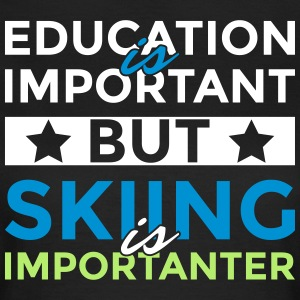 Education is important but skiing is importanter - Frauen T-Shirt