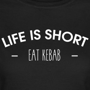 Life is short, eat kebab - Women's T-Shirt