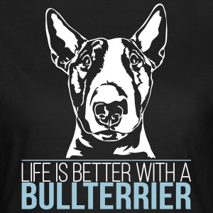 LIFE IS BETTER WITH A BULL - Women's T-Shirt