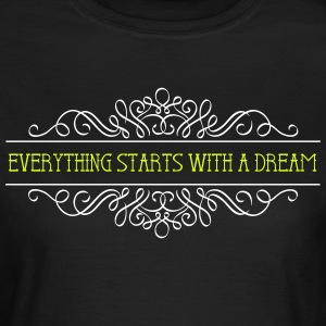 Everything starts with a dream - Women's T-Shirt