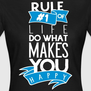 Rule number one of life do what makes you happy - Frauen T-Shirt