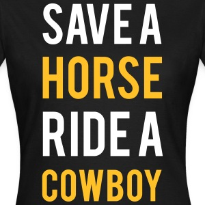 Save a horse ride a cowboy - Women's T-Shirt