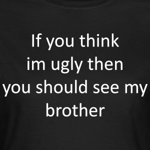 If_you_think_brother - Dame-T-shirt