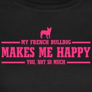 FRENCH BULLDOG makes me happy - Women's T-Shirt