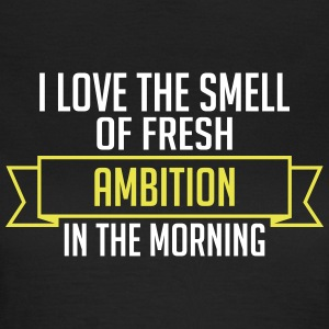 Fresh Ambition In The Morning - Women's T-Shirt