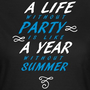 A Life without party is like a year without summer - Frauen T-Shirt
