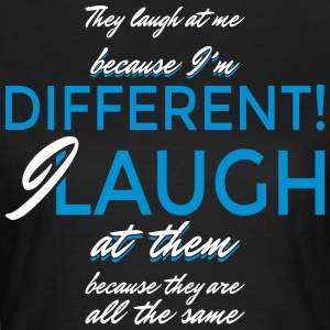 I laugh at them because they are all the same - Frauen T-Shirt