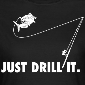 just drill it - Frauen T-Shirt