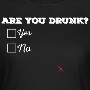 Are you drunk? - Women's T-Shirt