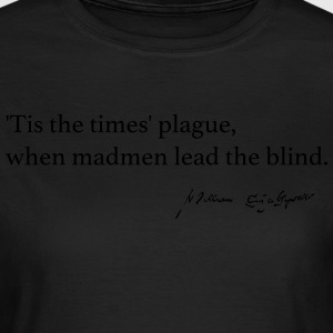 Shakespeare: Tis the times' plague, when madmen... - Frauen T-Shirt