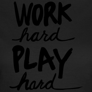 Work Hard Play Hard - Vrouwen T-shirt