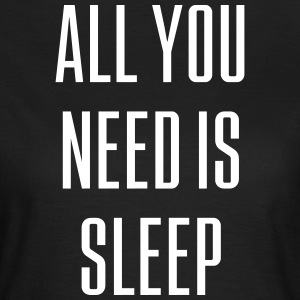 ALL YOU NEED IS SLEEP (saying) - Women's T-Shirt