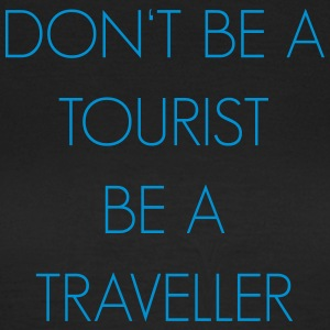 Do not be a tourist be a traveler. - Women's T-Shirt