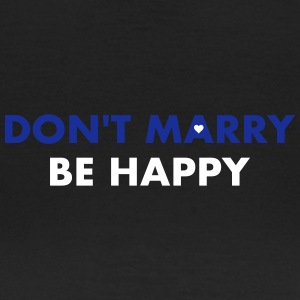 dont marry be happy - Frauen T-Shirt