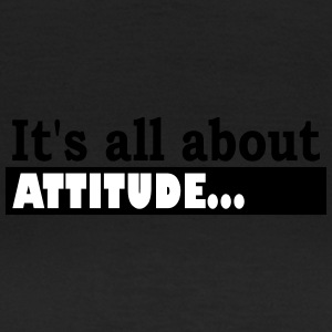 Its all about Attitude - Vrouwen T-shirt