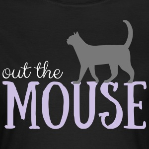Out the mouse - Frauen T-Shirt