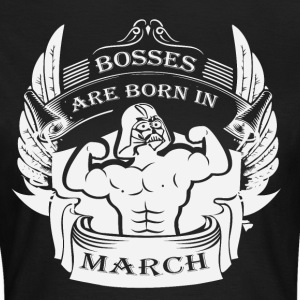 Bosses are born in March - Women's T-Shirt
